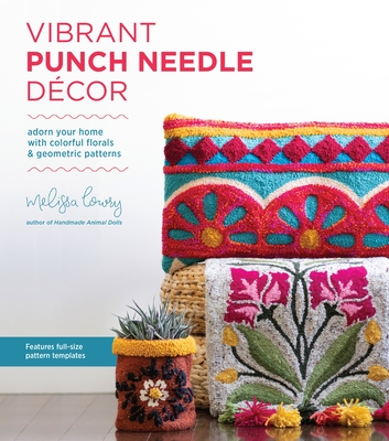 Vibrant Punch Needle Décor: Adorn Your Home with Colorful Florals and Geometric Patterns Cover Image