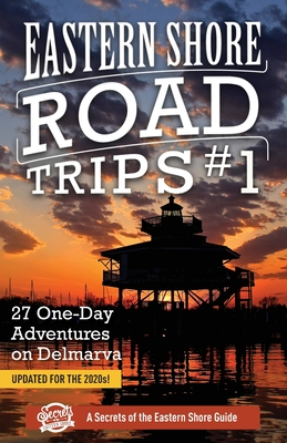 Eastern Shore Road Trips (Vol. 1): 27 One-Day Adventures on Delmarva Cover Image