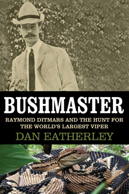 Bushmaster: Raymond Ditmars and the Hunt for the World's Largest Viper Cover Image