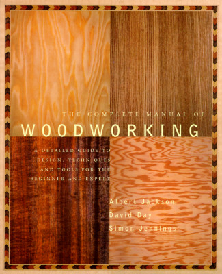The Complete Manual of Wood Working: A Detailed Guide to Design, Techniques and Tools for the Beginner and Expert Cover Image