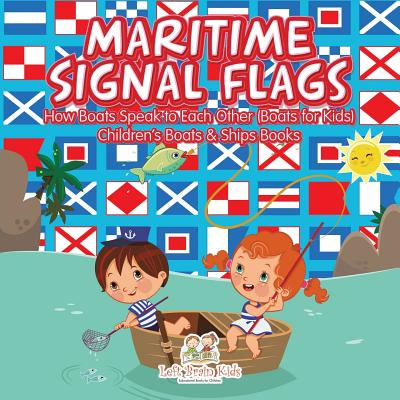 Maritime Signal Flags! How Boats Speak to Each Other (Boats for Kids) - Children's Boats & Ships Books Cover Image