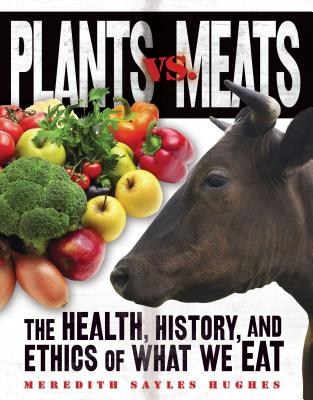 Plants vs. Meats: The Health, History, and Ethics of What We Eat Cover Image