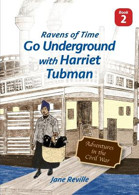 Ravens of Time Go Underground with Harriet Tubman Cover Image