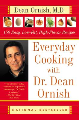 Everyday Cooking with Dr. Dean Ornish: 150 Easy, Low-Fat, High-Flavor Recipes Cover Image