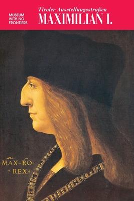 Maximilian I: Tiroler Ausstellungsstrasse Cover Image
