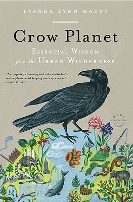 Crow Planet: Essential Wisdom from the Urban Wilderness Cover Image