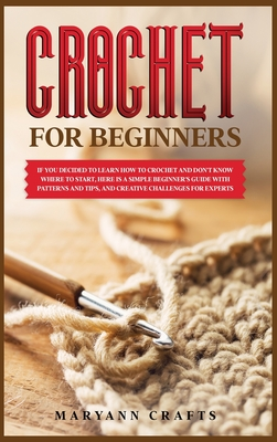 If you decided to learn how to crochet and don't know where to start: Here is a simple crochet for beginner's guide with patterns and tips, and creati Cover Image