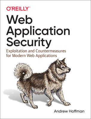 Web Application Security: Exploitation and Countermeasures for Modern Web Applications Cover Image