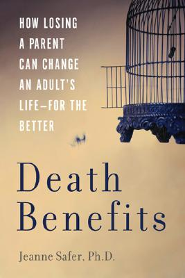 Death Benefits: How Losing a Parent Can Change an Adult's Life--for the Better Cover Image