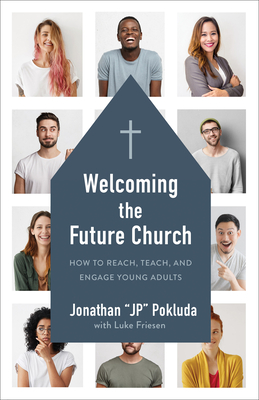 Welcoming the Future Church: How to Reach, Teach, and Engage Young Adults Cover Image