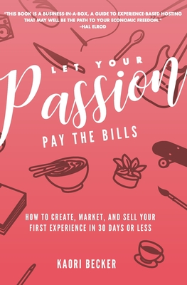 Let Your Passion Pay the Bills: How to Create, Market and Sell Your First Experience in 30 Days or Less Cover Image