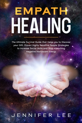 Empath Healing: The Ultimate Survival Guide that Helps you to Discover your Gift. Proven Highly Sensitive People Strategies to Increas Cover Image