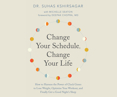Change Your Schedule, Change Your Life: How to Harness the Power of Clock Genes to Lose Weight, Optimize Your Workout, and Finally Get a ... Cover Image