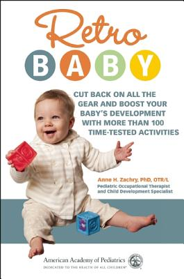 Retro Baby: Cut Back on All the Gear and Boost Your Baby's Development With More Than 100 Time-tested Activities Cover Image