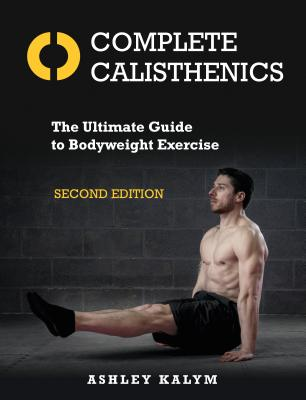Complete Calisthenics, Second Edition: The Ultimate Guide to Bodyweight Exercise Cover Image