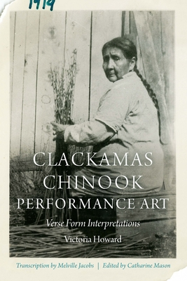 Clackamas Chinook Performance Art: Verse Form Interpretations (Studies in the Anthropology of North American Indians) Cover Image