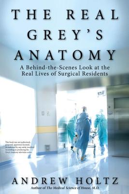The Real Grey's Anatomy: A Behind-the-Scenes Look at thte Real Lives of Surgical Residents Cover Image