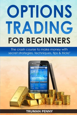Options Trading for beginners: The crash course to make money with secret strategies, techniques, tips and tricks Cover Image