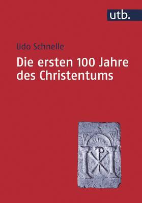 Die Ersten 100 Jahre Des Christentums 30-130 N. Chr.: Die Entstehungsgeschichte Einer Weltreligion Cover Image
