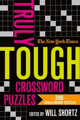 The New York Times Truly Tough Crossword Puzzles: 200 Challenging Puzzles Cover Image