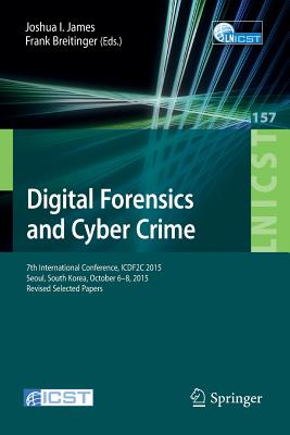 Digital Forensics and Cyber Crime: 7th International Conference, Icdf2c 2015, Seoul, South Korea, October 6-8, 2015. Revised Selected Papers (Lecture Notes of the Institute for Computer Sciences #157) Cover Image