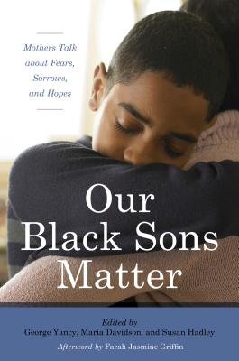 Our Black Sons Matter: Mothers Talk about Fears, Sorrows, and Hopes Cover Image