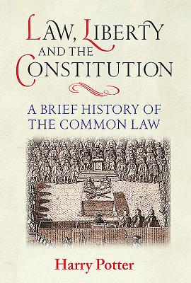 Law, Liberty and the Constitution: A Brief History of the Common Law Cover Image