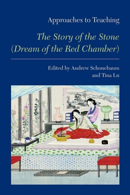 Approaches to Teaching the Story of the Stone (Dream of the Red Chamber) (Approaches to Teaching World Literature #120) Cover Image