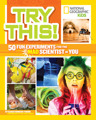 Try This!: 50 Fun Experiments for the Mad Scientist in You Cover Image