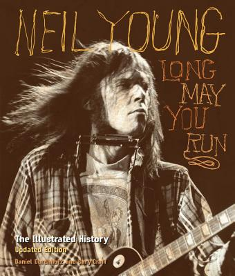 Neil Young: Long May You Run: The Illustrated History, Updated Edition Cover Image