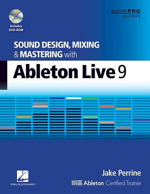 Sound Design, Mixing and Mastering with Ableton Live 9 [With DVD ROM] (Quick Pro Guides) Cover Image