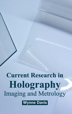 Current Research in Holography: Imaging and Metrology Cover Image
