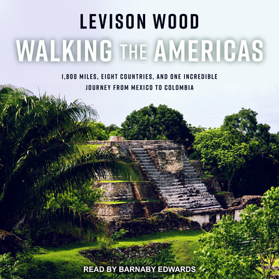 Walking the Americas: 1,800 Miles, Eight Countries, and One Incredible Journey from Mexico to Colombia Cover Image