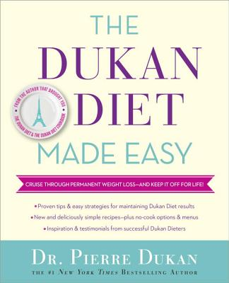 The Dukan Diet Made Easy: Cruise Through Permanent Weight Loss--And Keep It Off for Life! Cover Image