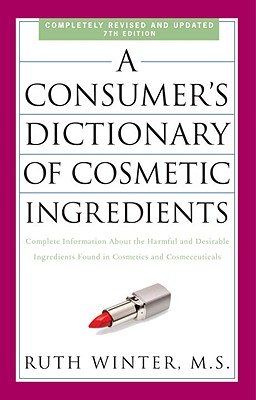 A Consumer's Dictionary of Cosmetic Ingredients: Complete Information about the Harmful and Desirable Ingredients Found in Cosmetics and Cosmeceutical Cover Image