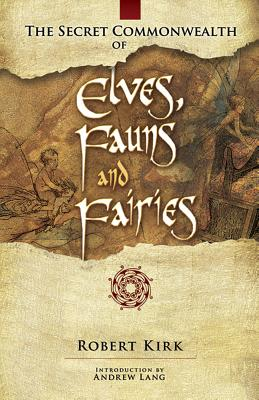 The Secret Commonwealth of Elves, Fauns and Fairies Cover Image