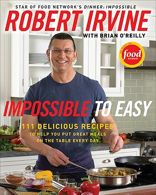 Impossible to Easy: 111 Delicious Recipes to Help You Put Great Meals on the Table Every Day Cover Image