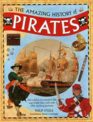 The Amazing History of Pirates: See What a Buccaneer's Life Was Really Like, with Over 350 Exciting Pictures Cover Image