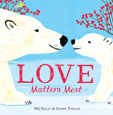 Love Matters Most by Mij Kelly & Gerry Turley