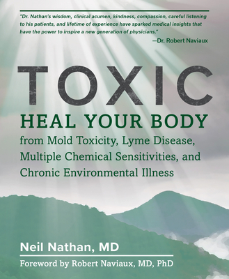 Toxic: Heal Your Body from Mold Toxicity, Lyme Disease, Multiple Chemical Sensitivities, and Chronic Environmental Illness Cover Image