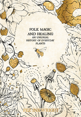 Folk Magic and Healing: An Unusual History of Everyday Plants Cover Image