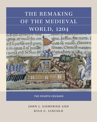 The Remaking of the Medieval World, 1204: The Fourth Crusade Cover Image