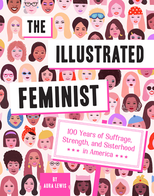 The Illustrated Feminist: 100 Years of Suffrage, Strength, and Sisterhood in America Cover Image