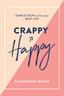 Crappy to Happy: Simple Steps to Live Your Best Life Cover Image