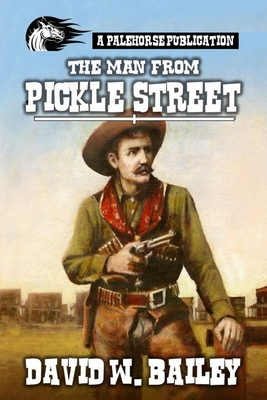 The Man From Pickle Street: A Classic Western Cover Image