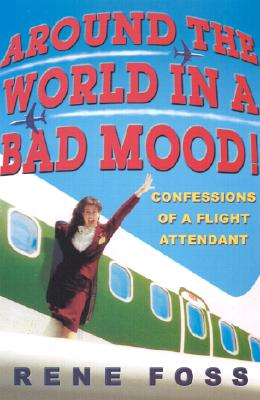 Around the World in a Bad Mood!: Confessions of a Flight Attendant Cover Image
