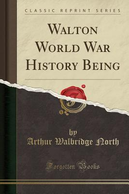 Walton World War History Being (Classic Reprint) Cover Image