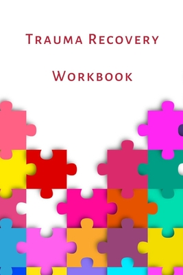Trauma Recovery Workbook: A healing kit for the mind, body and brain. Perfect for complex ptsd adults, kids and teens. Cover Image