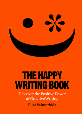 The Happy Writing Book: Discover the Positive Power of Creative Writing Cover Image