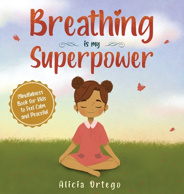 Breathing is My Superpower: Mindfulness Book for Kids to Feel Calm and Peaceful Cover Image